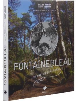 EDITIONS DU MONT-BLANC - Fontainebleau 100 ans d'escalade